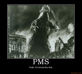 pms-godzilla-pms-hormones-women-demotivational-poster-1225914585-1